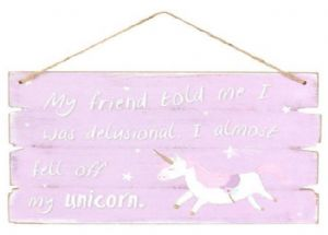 My friend told me I was delusional Unicorn Hanging Plaque